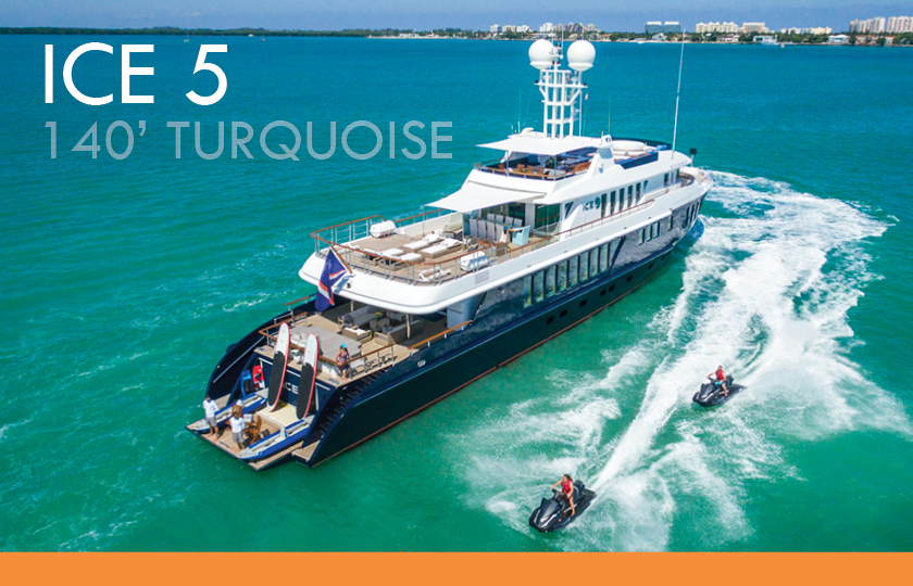 ICE 5 140′ TURQUOISE – AVAILABLE IN THE BAHAMAS & NEW ENGLAND!