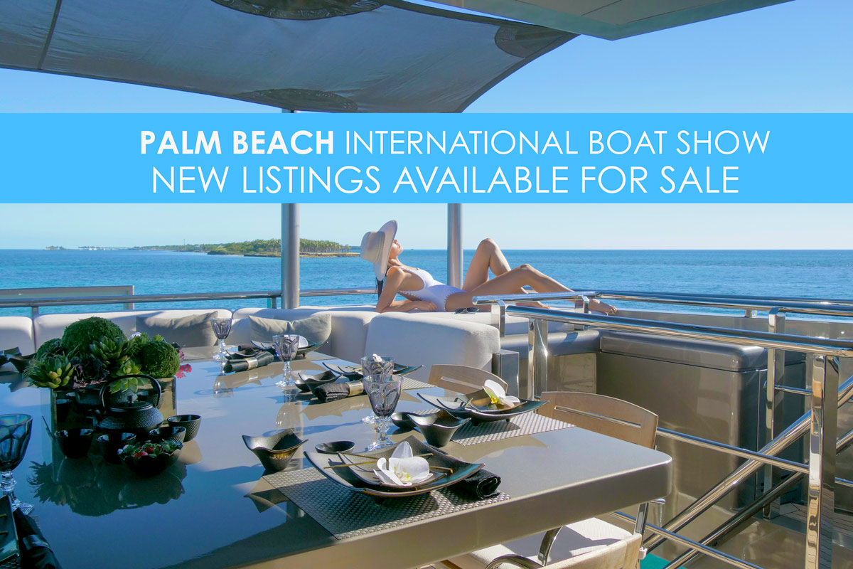 New Listings Debuting at the Palm Beach International Boat Show