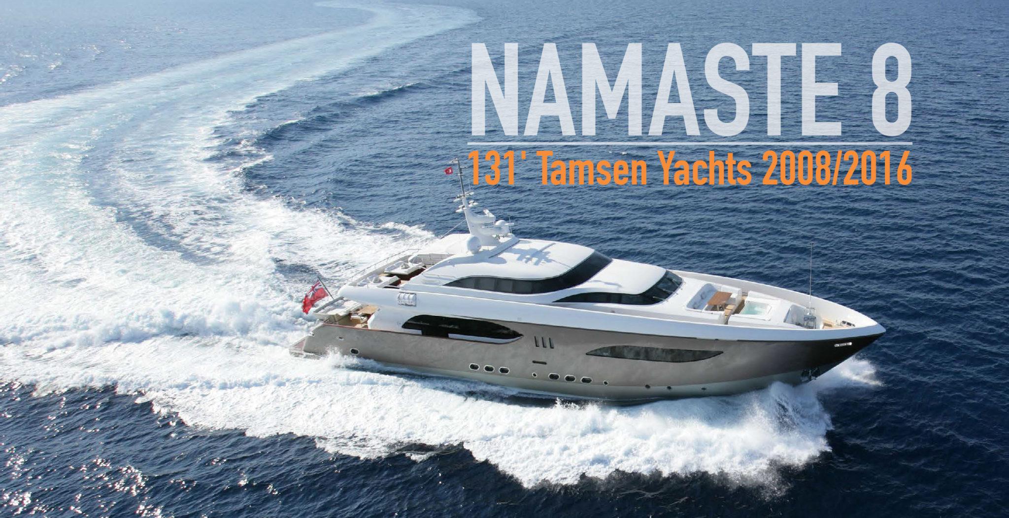 NAMASTE 8 131′ Tamsen Yachts 2008/2016 – New Listing!