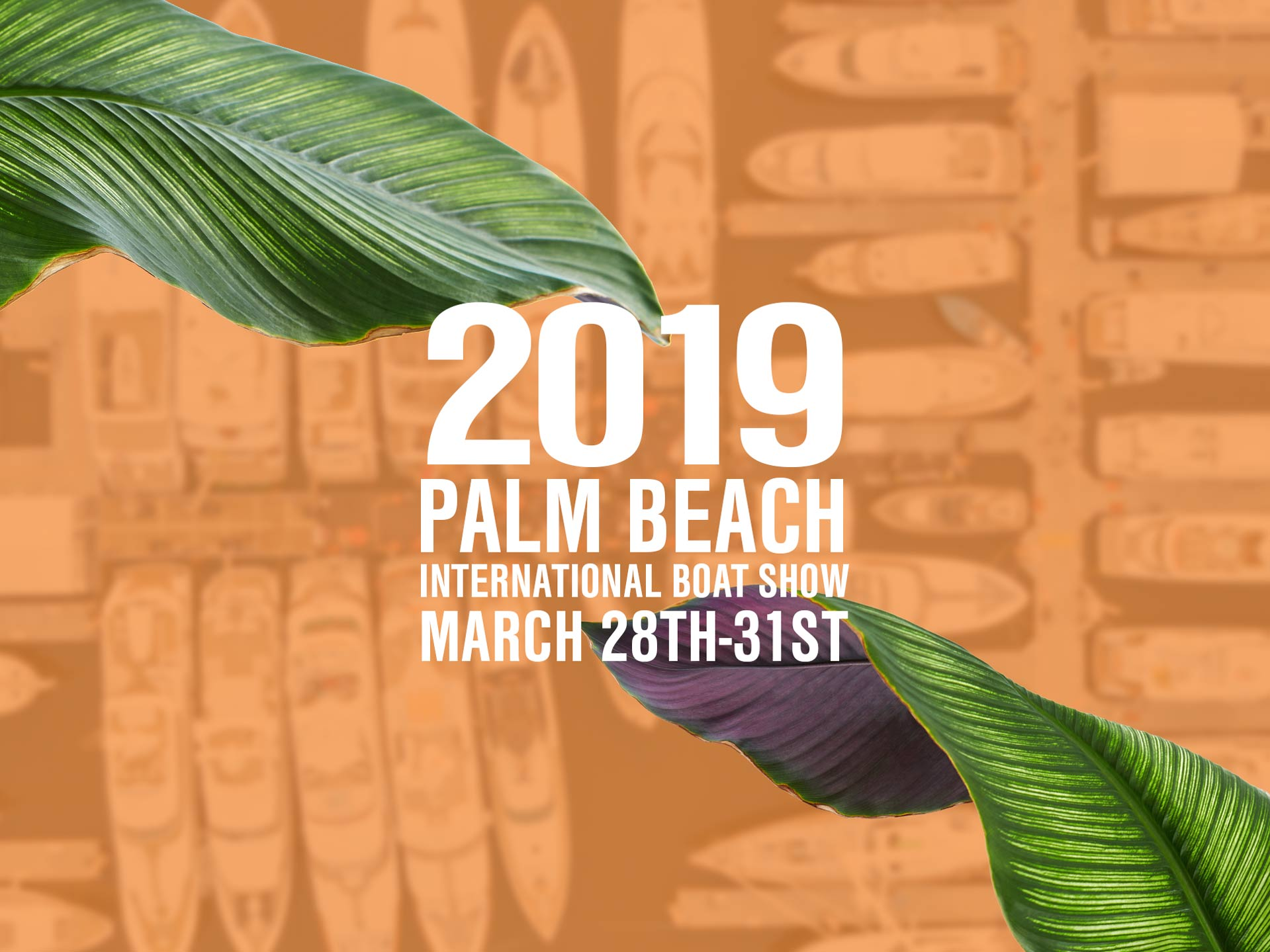JOIN WORTH AT THE 2019 PALM BEACH INTERNATIONAL BOAT SHOW MARCH 28TH THROUGH THE 31ST IN DOWNTOWN WEST PALM BEACH, FLORIDA