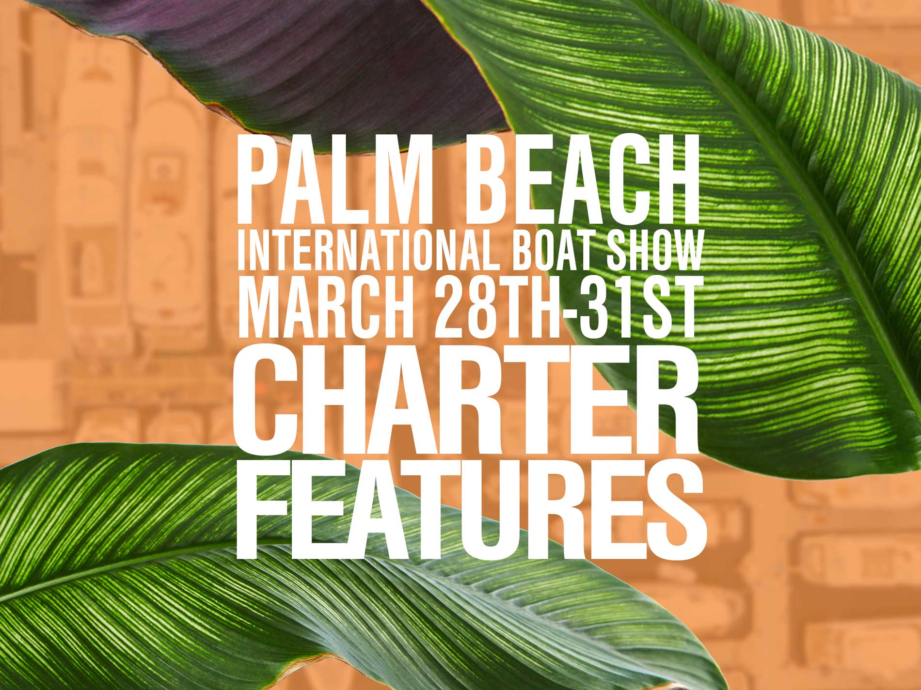 Yachts for charter AT THE 2019 PALM BEACH INTERNATIONAL BOAT SHOW MARCH 28TH THROUGH THE 31ST IN DOWNTOWN WEST PALM BEACH, FLORIDA