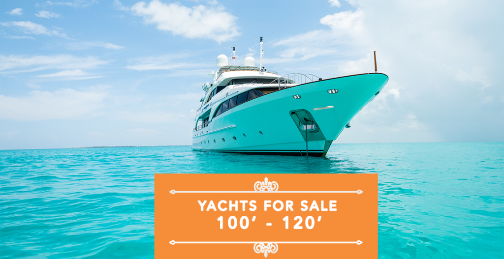 Luxury Yachts For Sale In The 100′ – 120′ Market